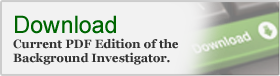 Download Current PDF Edition of the Background Investigator
